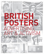 British Posters : Advertising, Art and Activism - Catherine Flood
