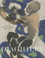 Diaghilev and the Golden Age of the Ballets Russes 1909-1929 : Expanded Edition