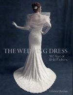 The Wedding Dress : 300 Years of Bridal Fashions - Edwina Ehrman
