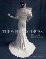 The Wedding Dress : 300 Years of Bridal Fashions - Edwina Ehrman