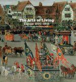 The Arts of Living : Europe 1600-1815 - Elizabeth Miller