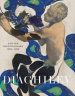 Diaghilev and the Golden Age of the Ballets Russes 1909 - 1929 - Jane Pritchard