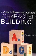 Character Building : A Guide for Parents and Children - David Isaacs