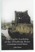 The Gaelic Lordship of the O'Sullivan Beare :  A Landscape Cultural History - Colin Breen