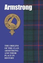 The Armstrongs : The Origins of the Clan Armstrong and Their Place in History - Grace Franklin