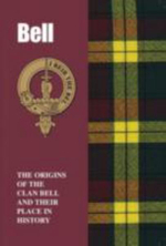 Bell : The Origins of the Clan Bell and Their Place in History - Murray Ogilvie