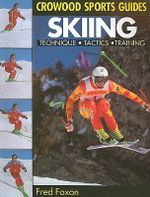 Skiing : Technique, Tactics & Training - Fred Foxon