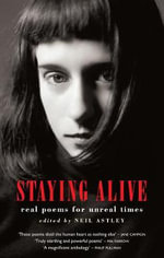 Staying Alive : Real Poems for Unreal Times - Neil Astley
