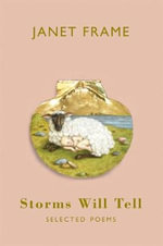 Storms Will Tell : Selected Poems - Janet Frame