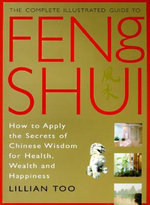 Feng Shui : How to Apply the Secrets of Chinese Wisdom for Health, Wealth and Happiness - Lillian Too