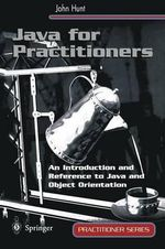 Java for Practitioners : An Introduction and Reference to Java and Object Orientation - John Hunt