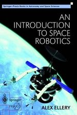 An Introduction to Space Robotics : Springer Praxis Books / Astronomy and Planetary Sciences - Alex Ellery