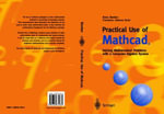 Practical Use of Mathcad : Solving Mathematical Problems with a Computer Algebra System - Hans Benker