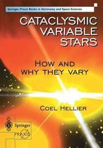 Cataclysmic Variable Stars : How and Why They Vary - Coel Hellier