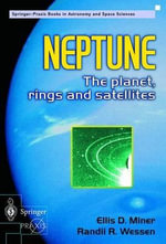 Neptune : The Planet, Rings and Satellites - Ellis D. Miner