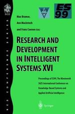 Research and Development in Intelligent Systems Vol. XVI : Proceedings of ES99, the 19th SGES International Conference on Knowledge-Bases Systems and Applied Artificial Intelligence : IFIP TC5 WG5.2 Third Workshop on Knowledge Intensi...