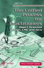 The Unified Process for Practitioners : Objected-Oriented Design, UML and Java - John Hunt