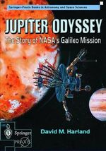 Jupiter Odyssey : The Story of NASA's Galileo Mission - David M. Harland