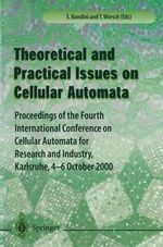 Theory and Practical Issues on Cellular Automata : Proceedings of the Fourth International Conference on Cellular Automata for Reasearch and Industry, Karlsruhe, 4-6 October 2000