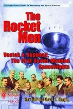 The Rocket Men : Vostok and Voskhod, the First Soviet Manned Spaceflights - Rex Hall