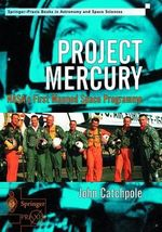 Project Mercury : NASA's First Manned Space Programme - John E. Catchpole