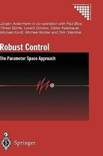 Robust Control : The Parameter Space Approach :  The Parameter Space Approach - Jurgen Ackermann