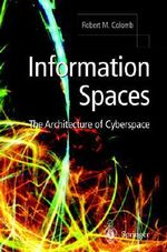 Information Spaces : The Architecture of Cyberspace - Robert M. Colomb