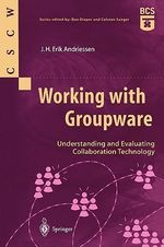 Working with Groupware : Understanding and Evaluating Collaboration Technology - J. H. Erik Andriessen