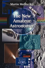 The New Amateur Astronomer : The Story of the Space Age Told Through the Models - Martin Mobberley