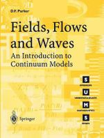 Fields, Flows and Waves : An Introduction to Continuum Models - David F. Parker