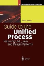 Guide to the Unified Process Featuring UML, Java and Design Patterns : Springer Professional Computing - John Hunt