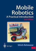 Mobile Robotics : A Practical Introduction - Ulrich Nehmzow