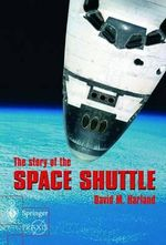 The Story of the Space Shuttle : Springer-Praxis Books in Space Exploration - David M. Harland