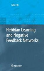 Hebbian Learning and Negative Feedback Networks : Advanced Information and Knowledge Processing - Colin Fyfe