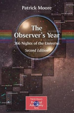 The Observer's Year : 366 Nights in the Universe - Sir Patrick Moore