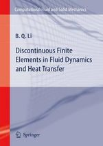 Discontinuous Finite Elements in Fluid Dynamics and Heat Transfer : v.37 - Ben Q. Li