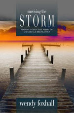 Surviving the Storm : Finding God in the Midst of a Marriage Breakdown :  Finding God in the Midst of a Marriage Breakdown - Wendy Foxhall