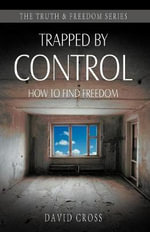 Trapped by Control : How to Find Freedom - David Cross