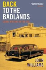Back to the Badlands : Crime Writing in the USA - John Williams