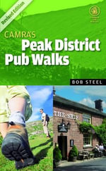 CAMRA's Peak District Pub Walks : Revised and Updated Edition - Bob Steel