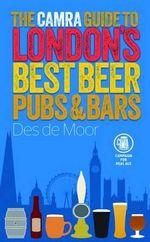 The CAMRA Guide to London's Best Beer, Pubs & Bars - Des de Moor