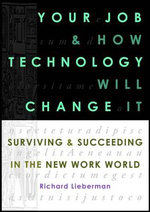 Your Job and How Technology Will Change it : Surviving & Succeeding in the New Work World - Richard Lieberman