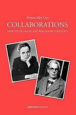 Collaborations : Ninette De Valois and William Butler Yeats - Richard Allen Cave