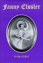 Fanny Elssler : The Pagan Ballerina - Ivor Guest