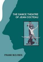 The Dance Theatre of Jean Cocteau - Frank W. D. Ries