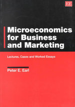 Microeconomics for Business and Marketing : Lectures, Cases and Worked Essays - Peter E. Earl