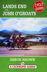 Lands End to John O'Groats Cycle Guide : CYCLING - Simon Brown