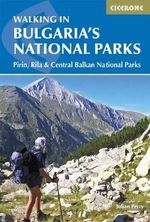 Walking in Bulgaria's National Parks : Pirin, Rila and Central Balkan National Parks - Julian Perry