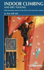 Indoor Climbing : Skills For Climbing Wall Users and Instructors - Pete Hill