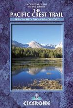 The Pacific Crest Trail : A Long Distance Footpath Through California, Oregon and Washington - Brian Johnson